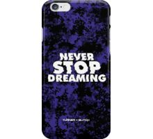 Never Stop Dreaming iPhone Case/Skin