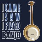 I Played Banjo by evisionarts