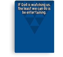 If God is watching us' the least we can do is be entertaining. Canvas Print