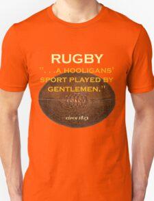 Rugby. . .a hooligans' sport played by gentlemen. Unisex T-Shirt