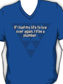 If I had my life to live over again' I'd be a plumber. T-Shirt