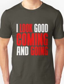I LOOK GOOD COMING AND GOING T-Shirt