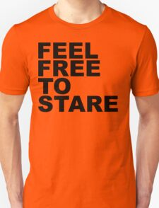 feel free to stare T-Shirt
