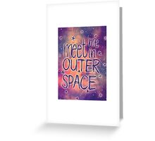 Meet me in outer space Greeting Card