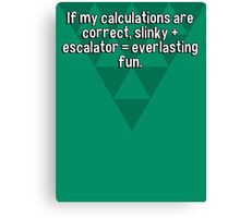 If my calculations are correct' slinky + escalator = everlasting fun.   Canvas Print