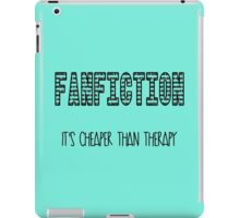 Fanfiction, it's cheaper than therapy iPad Case/Skin