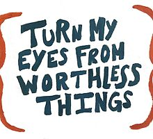 Turn My Eyes From Worthless Things by sofiasalinas