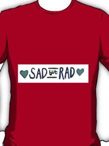 Sad but Rad T-Shirt