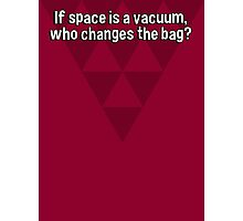 If space is a vacuum' who changes the bag? Photographic Print