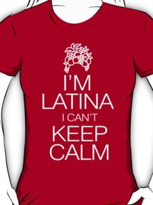 I'm Latina I can't keep calm T-Shirt