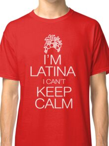 I'm Latina I can't keep calm Classic T-Shirt
