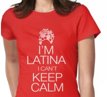 I'm Latina I can't keep calm Womens Fitted T-Shirt