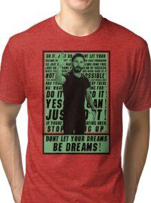 Don't let your dreams be dreams! Tri-blend T-Shirt
