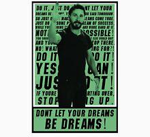Don't let your dreams be dreams! Unisex T-Shirt