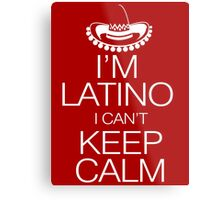 I'm Latino I can't keep calm Metal Print