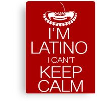 I'm Latino I can't keep calm Canvas Print