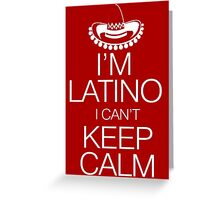 I'm Latino I can't keep calm Greeting Card