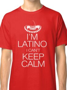 I'm Latino I can't keep calm Classic T-Shirt