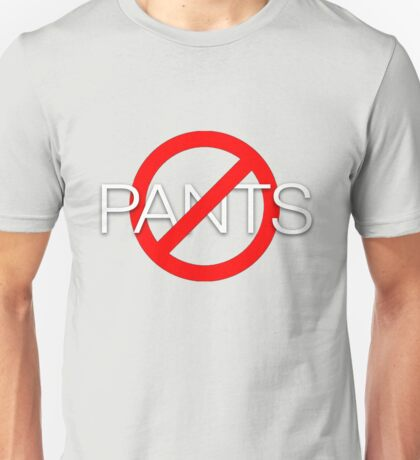 No pants Unisex T-Shirt