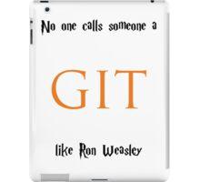 No one calls someone a Git like Ron Weasley iPad Case/Skin