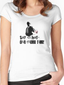 Say 'What' one more time! Women's Fitted Scoop T-Shirt