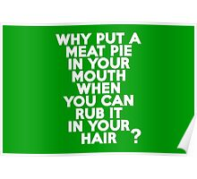 Why put a meat pie in your mouth when you can rub it in your hair? Poster