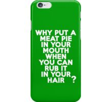Why put a meat pie in your mouth when you can rub it in your hair? iPhone Case/Skin