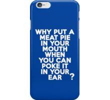 Why put a meat pie in your mouth when you can poke it in your ear? iPhone Case/Skin