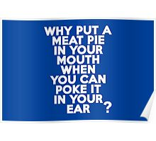Why put a meat pie in your mouth when you can poke it in your ear? Poster
