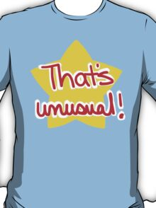 """""""That's unusual!""""--basically sums up everything T-Shirt"""