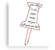 You'll go to the paper towns and you'll never come back Canvas Print