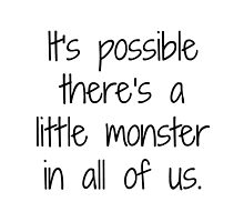 It's possible there's a little monster in all of us. -Castiel by ravenstar13