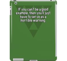 If you can't be a good example' then you'll just have to serve as a horrible warning. iPad Case/Skin