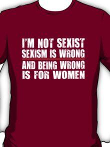 I'm Not Sexist Funny Sexism Shirt T-Shirt