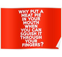 Why put a meat pie in your mouth when you can squish it through your fingers? Poster