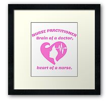 Nurse practitioner: brain of a doctor, heart of a nurse Framed Print