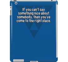 If you can't say something nice about somebody' then you've come to the right place. iPad Case/Skin