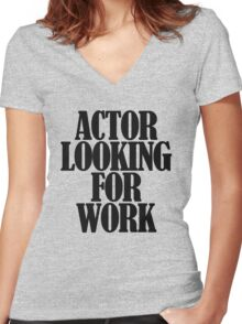 Actor looking for work Women's Fitted V-Neck T-Shirt