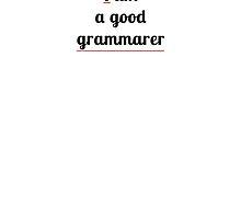I am a good grammarer by BeggarsAll