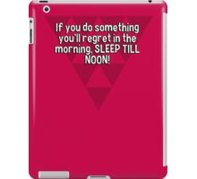 If you do something you'll regret in the morning' SLEEP TILL NOON! iPad Case/Skin