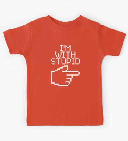 I'm with Stupid Kids Tee