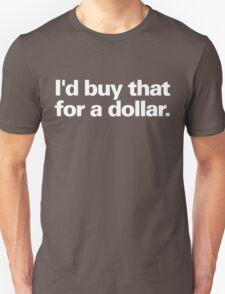 I'd buy that for a dollar. T-Shirt
