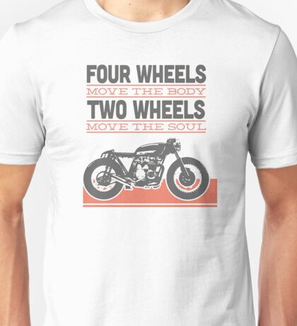 four wheels moves the body two wheels moves the soul Unisex T-Shirt