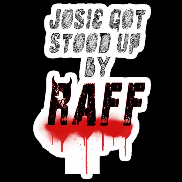 JOSSIE GOT STOOD UP BY RAFF! by Joshua  Draffin