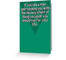 If you see a man approaching you with the obvious intent of doing you good' you should run for your life. Greeting Card