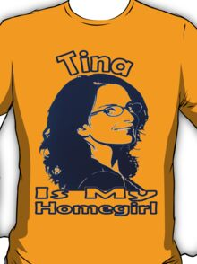 Tina Is My Homegirl T-Shirt