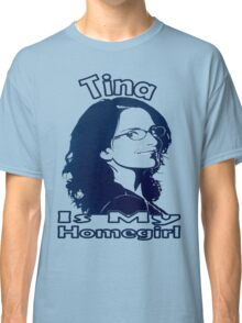Tina Is My Homegirl Classic T-Shirt