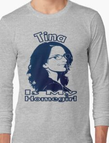 Tina Is My Homegirl Long Sleeve T-Shirt