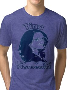 Tina Is My Homegirl Tri-blend T-Shirt