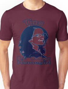 Tina Is My Homegirl Unisex T-Shirt